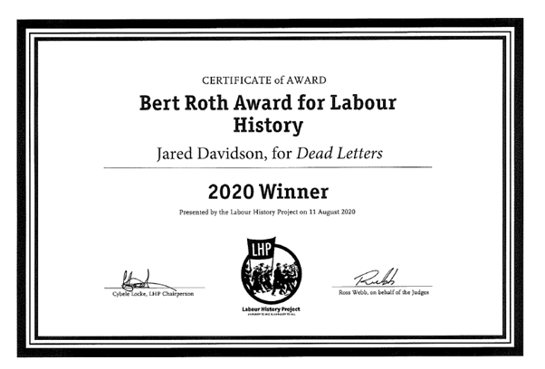 Image of a certificate text 'certificate of award Bert Roth Award for Labour History Jared Davidson for Dead Letters, 2020 Winner, Presented by the Labour History Project on 11 August 2020'